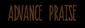 Advance Praise Header